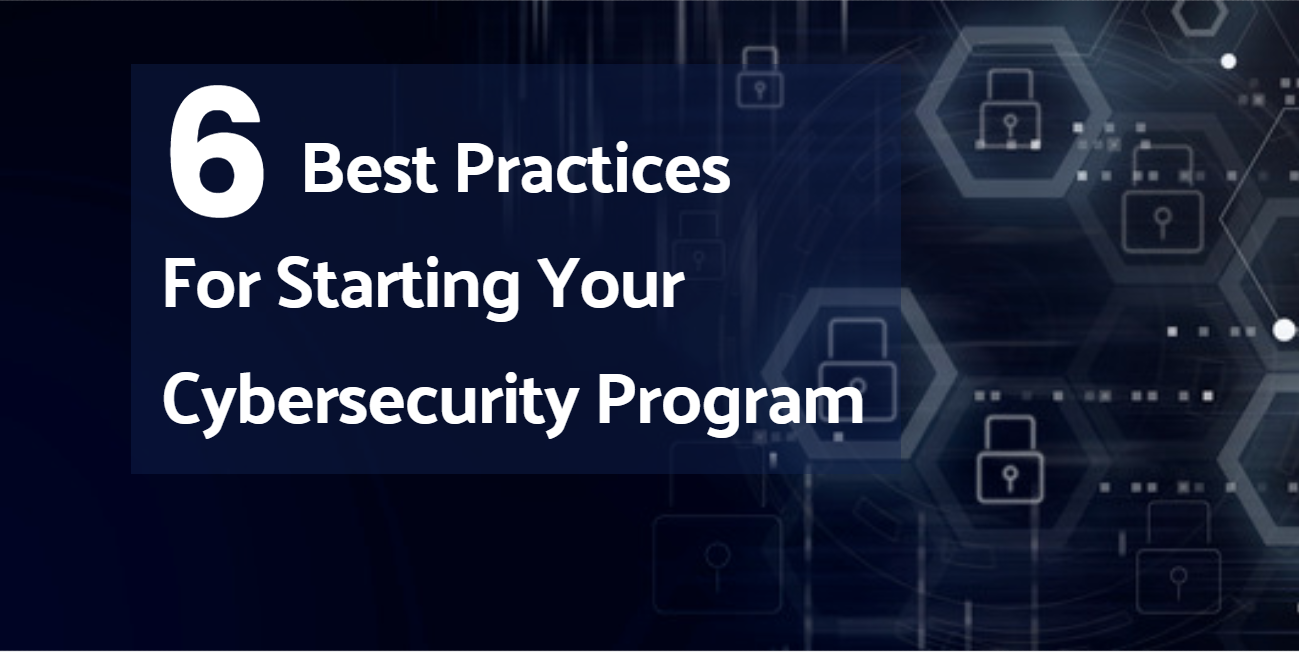 6 Best Practices for Starting Your Cybersecurity Program