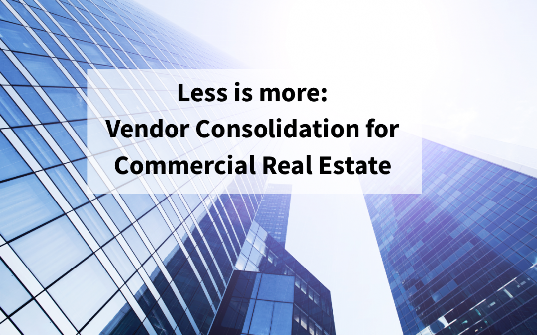 Less is more: Vendor Consolidation for Commercial Real Estate
