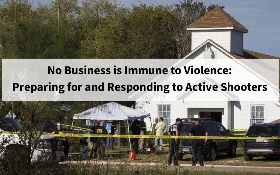 No Business is Immune to Violence: Preparing for and Responding to Active Shooters