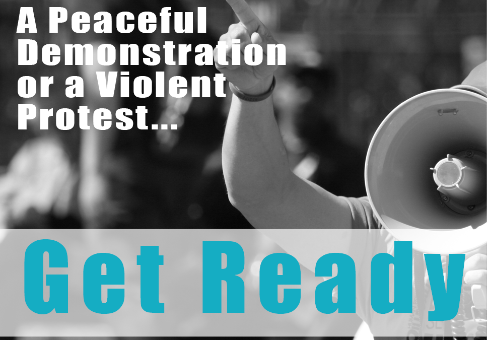 A Peaceful Demonstration or a Violent Protest… Get Ready.