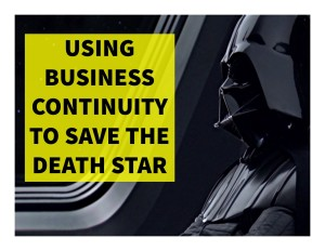 Darth Vader Needed a Business Continuity Program to Save the Death Star