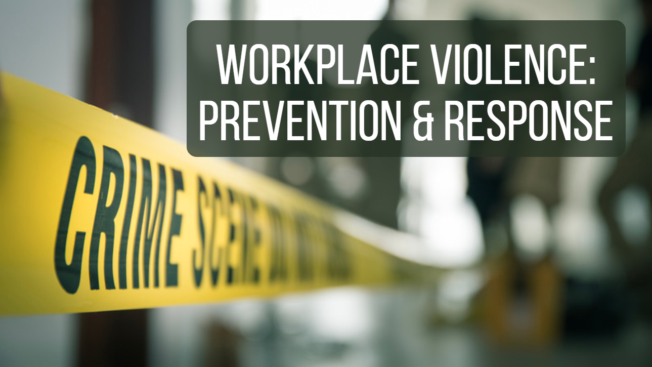 Workplace Violence: Prevention & Response