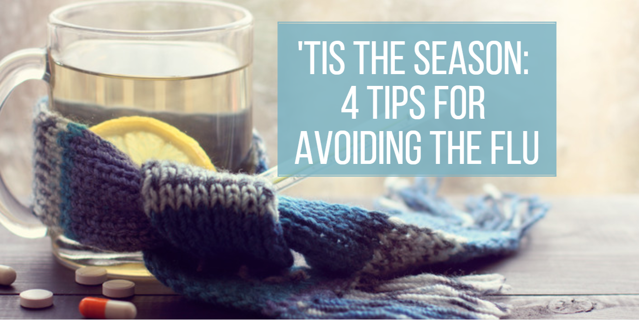 'Tis the Season: 4 Tips for Avoiding a Flu Outbreak