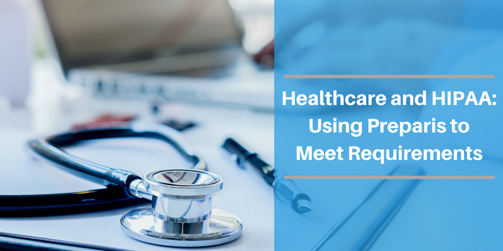 Healthcare & HIPAA: Using Preparis to Meet Requirements