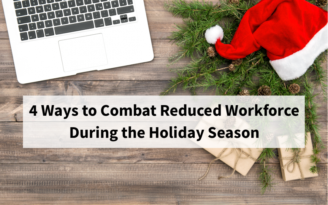 'Tis the Season to be Productive: 4 Ways to Combat a Reduced Workforce