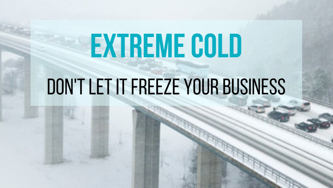 Extreme Cold – Don't Let It Freeze Your Business