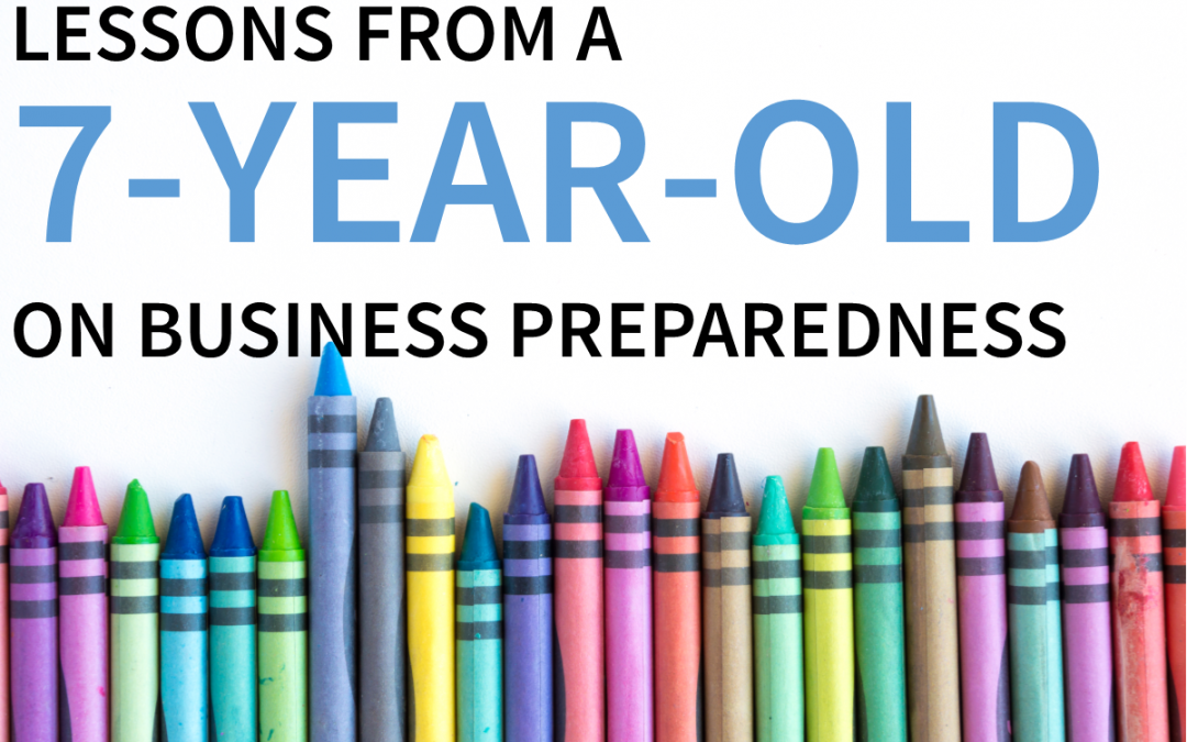 Lessons From a 7-Year-Old on Business Preparedness