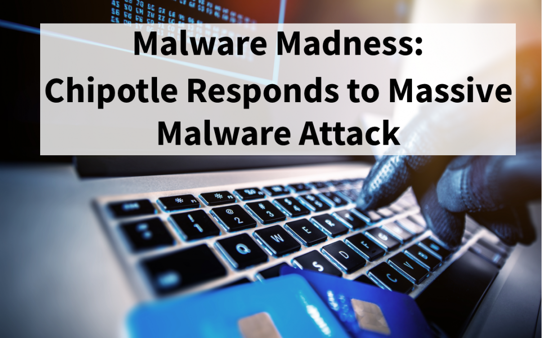 Malware Madness – Chipotle Responds to Massive Malware Attack