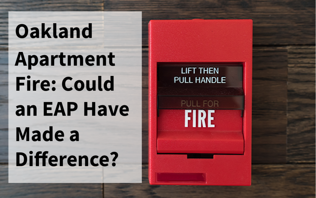 Oakland California Apartment Fire: Could an EAP Have Made a Difference?