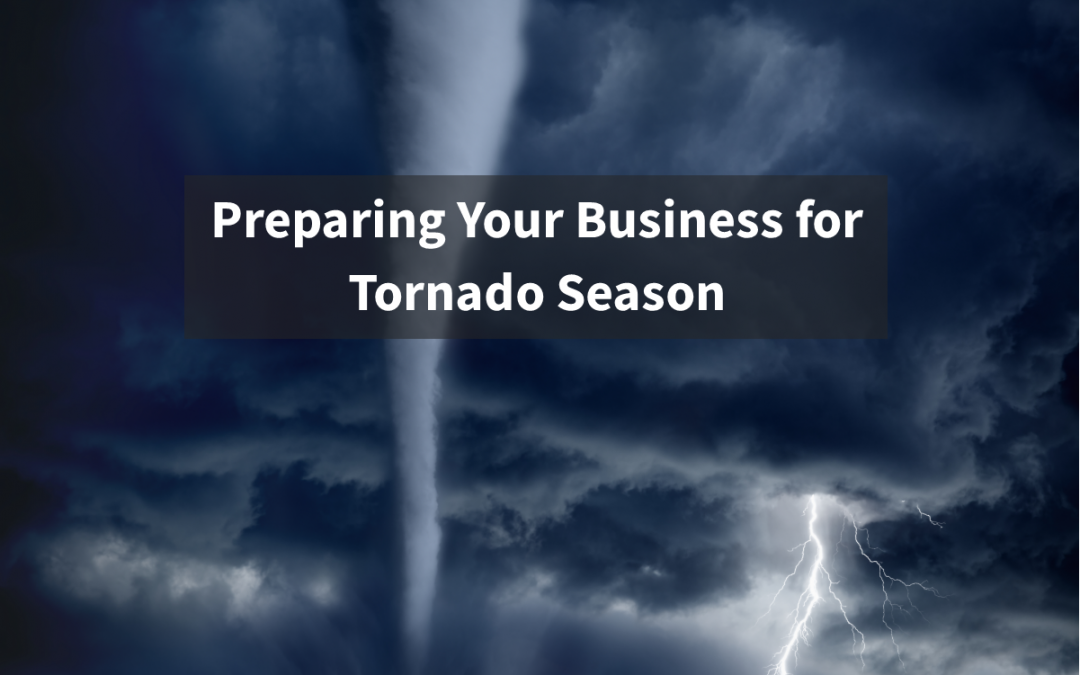 Preparing Your Business for Tornado Season