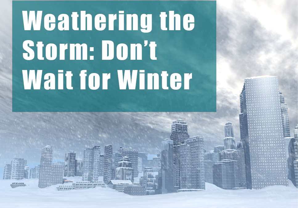 Weathering the Storm: Don't Wait for Winter.