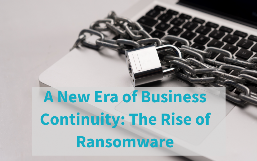 A New Era of Business Continuity: The Rise of Ransomware