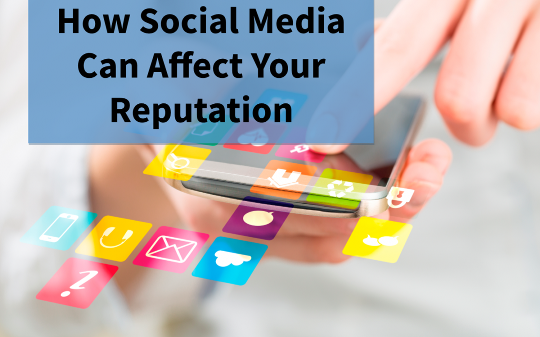 How Social Media Can Affect Your Reputation