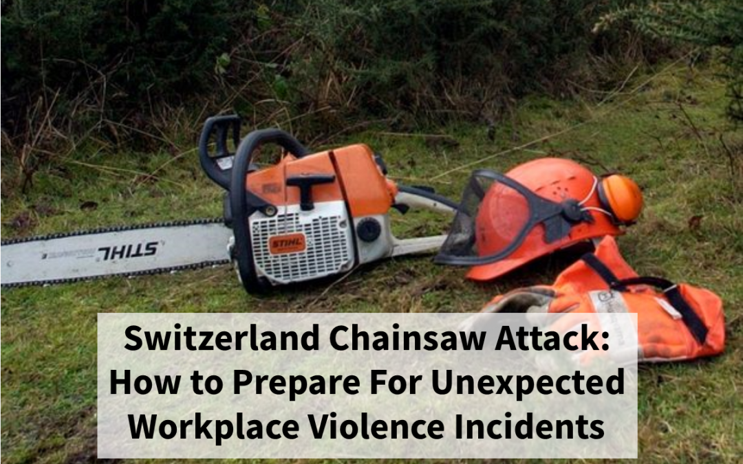 Switzerland Chainsaw Attack: How to Prepare For Unexpected Workplace Violence Incidents
