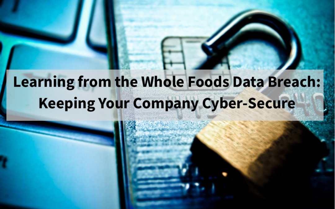 Keeping Your Company Cyber-Secure: Learning from Whole Foods' Mistakes