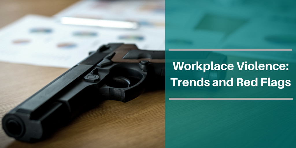 Workplace Violence Trends and Red Flags