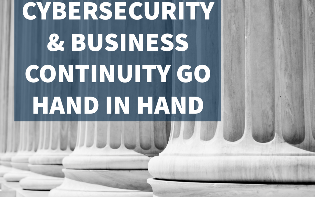 Cybersecurity Is a Pillar of Your Business Continuity Program