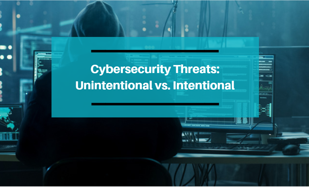 Cybersecurity Threats: Unintentional vs. Intentional