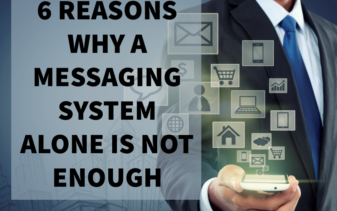 6 Reasons Why Your Business Needs More than a Messaging System