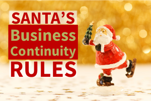 Avoid the Naughty List: Follow Santa's 6 Rules for Business Continuity Planning