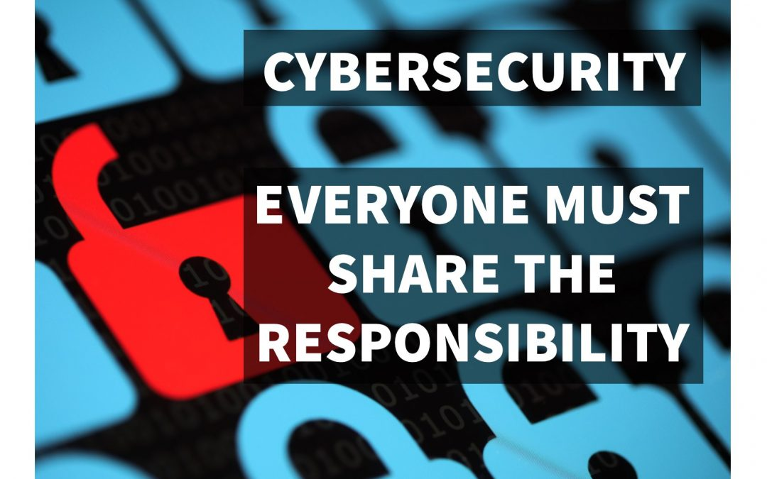 Cybersecurity: Our Shared Responsibility
